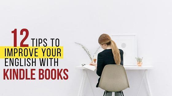 12 Tips On How To Improve Your English With Kindle Books
